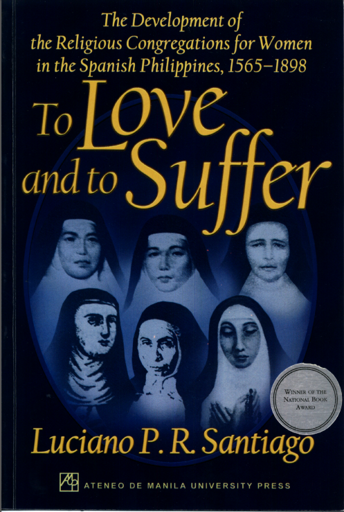 To Love and to Suffer: The Development of the Religious Congregations for Women in the Spanish Philippines, 1565-1898