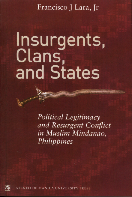 Insurgents, Clans, and States: Political Legitimacy and Resurgent Conflict in Muslim Mindanao, Philippines