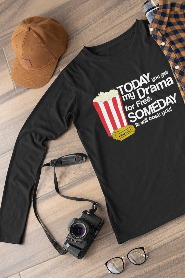 Today you get my drama for free Long sleeve t-shirt