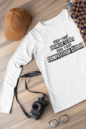 Keep your enemies close and your competition closer  Long sleeve t-shirt