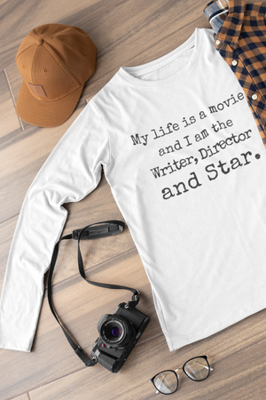 My life is a movie and I am the writer, director and star  Long sleeve t-shirt