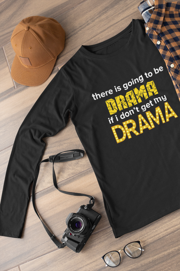 There's going to be drama Long sleeve t-shirt