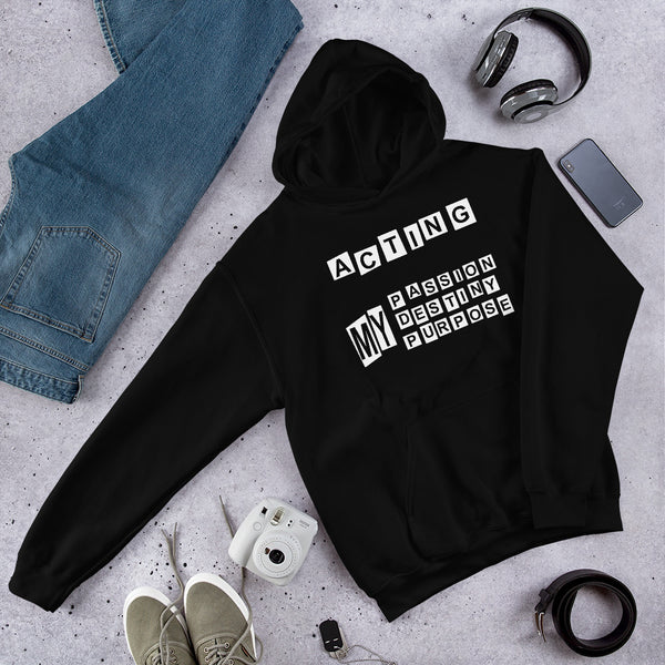 Acting my passion destiny purpose Unisex Hoodie