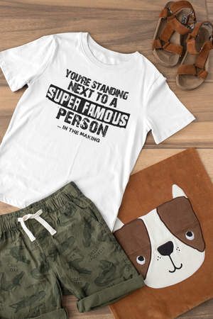 You're Standing Next To A Super Famous Person-Kids T-Shirt