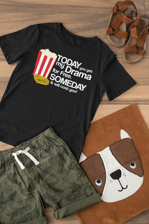 Today You Get my Drama For Free-Kids T-Shirt   Today You Get my Drama For Free-Kids T-Shirt