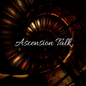 Ascension Talk