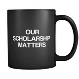 Our Scholarship Matters 11oz