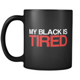 My Black is Tired 11oz
