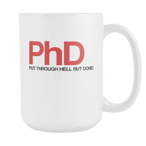 PHD: Put through hell but done!15oz