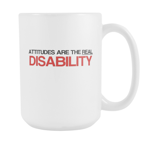 Attitudes are the real disability 15oz