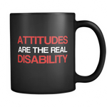Attitudes are the real disability 11oz
