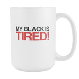 My Black is Tired 15oz