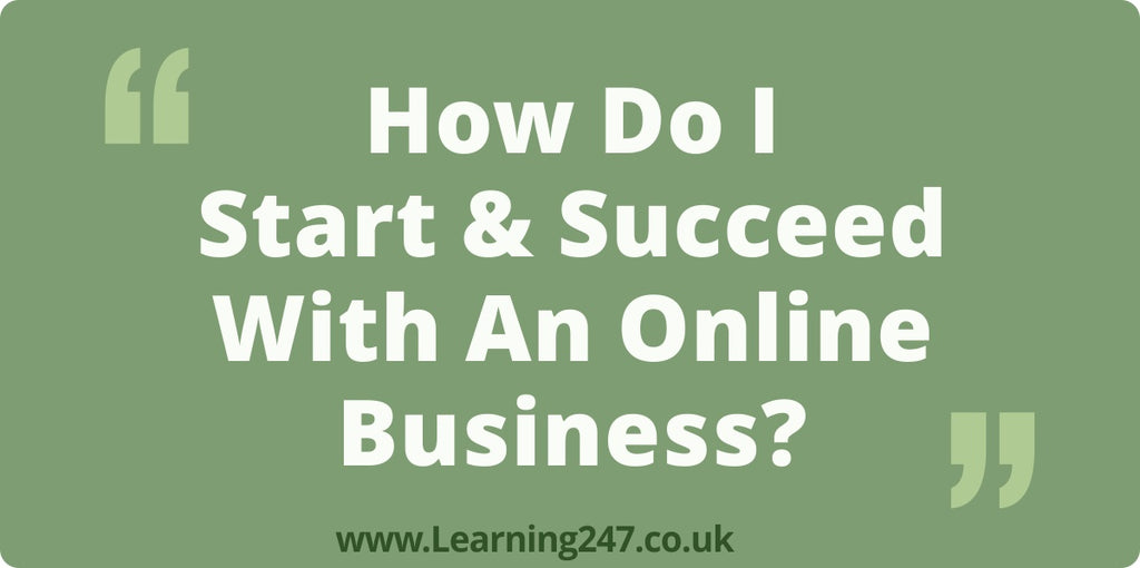 How Do I Start & Succeed With An Online Business?