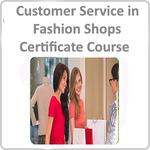 Customer Service in Fashion Shops Certificate Course