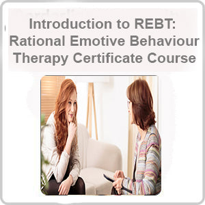 Introduction to REBT: Rational Emotive Behaviour Therapy Certificate Course