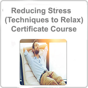 Reducing Stress (Techniques to Relax) Certificate Course