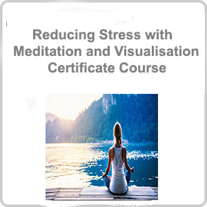Reducing Stress with Meditation and Visualisation Certificate Course