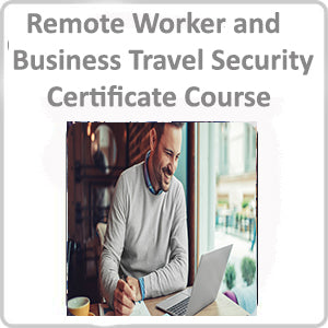 Remote Worker and Business Travel Security Certificate Course