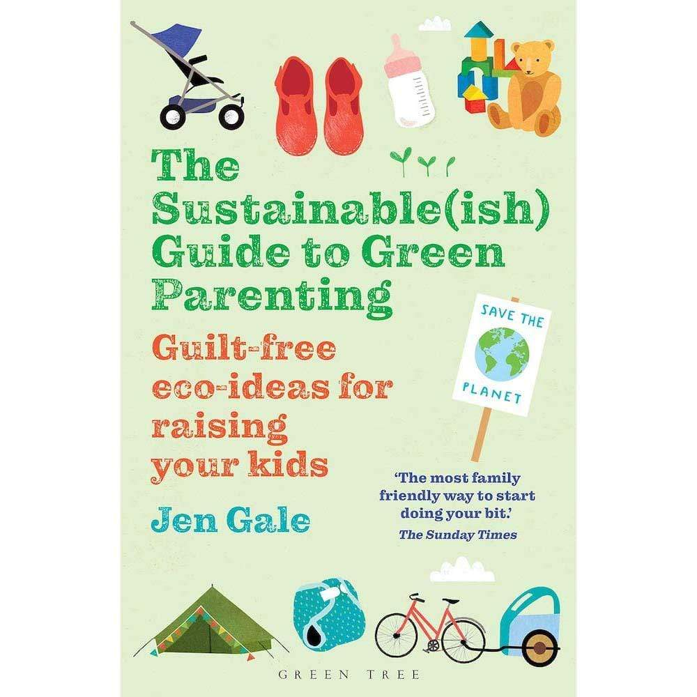 The Sustainble(ish) Guide to Green Parenting by Jen Gale &Keep