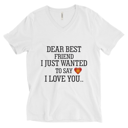 dear best friend i just wanted to say i love you unisex short sleeve v-neck t-shirt