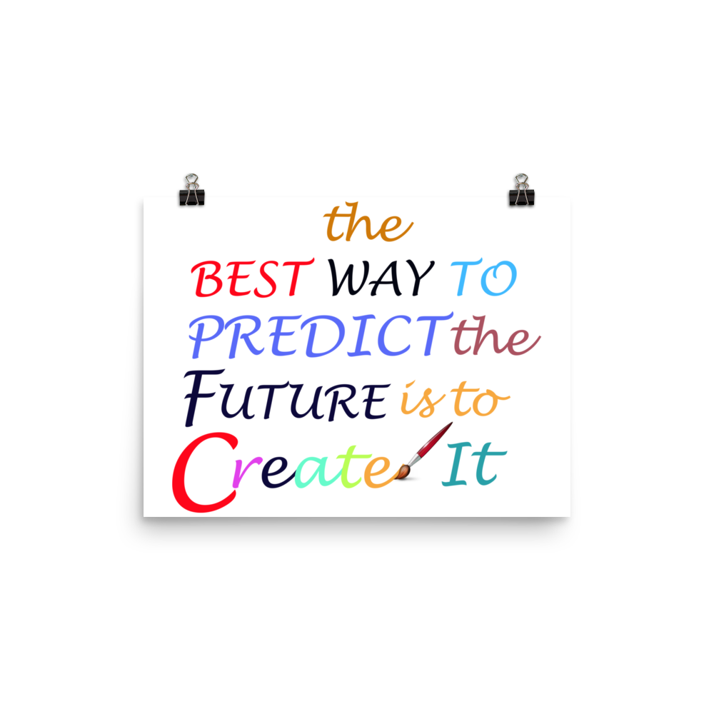 The Best Way To Predict the Future Is To Create It Poster
