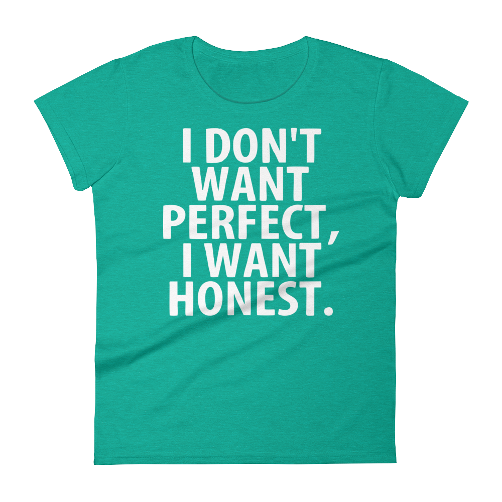 I Don't Want Perfect , I Want Honest Women's short sleeve t-shirt