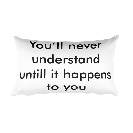 You Will Never Understand Until It Happens To You Rectangular Pillow case