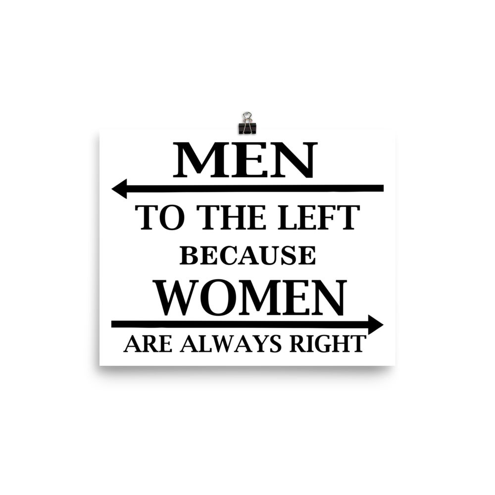 Men To The Left Because Women Are Always Right Attractive Poster. Many Sizes to Choose From
