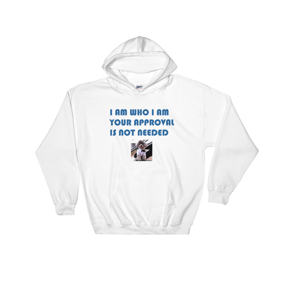 I AM WHO I AM YOU YOUR APPROVAL IS NOT NEEDED Hooded Sweatshirt