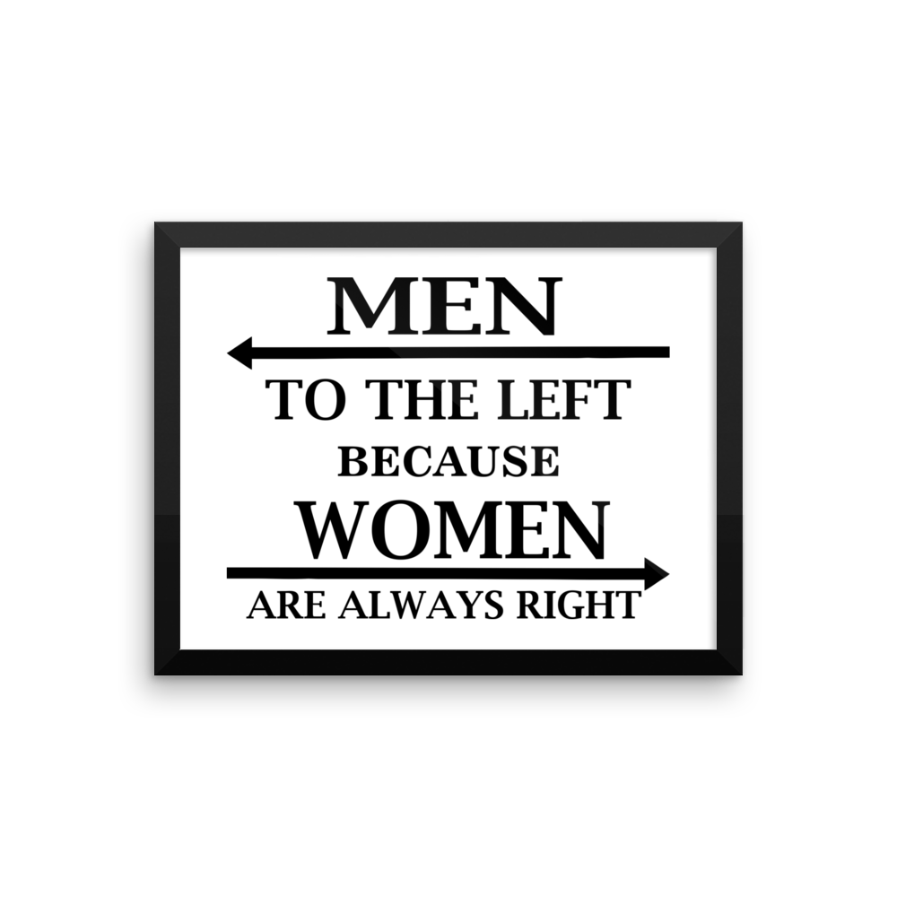 Men To The Left Because Women Are Always Right  Framed poster