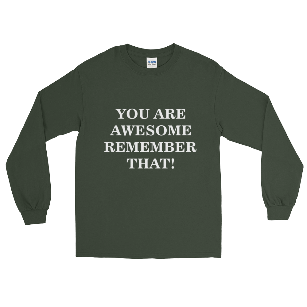 YOU ARE AWESOME REMEMBER THAT!! Long Sleeve T-Shirt