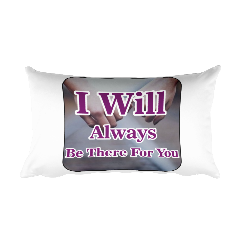 I Will Always Be There For You…  Rectangular Pillow case