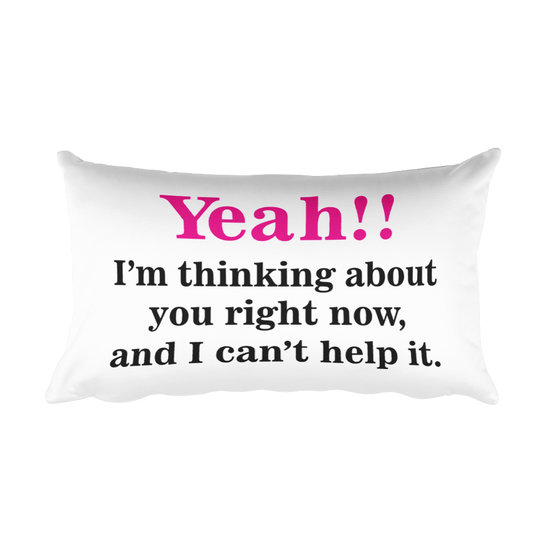 Yeah!! I'm thinking about you right now, and I can't help it. Rectangular Pillow case