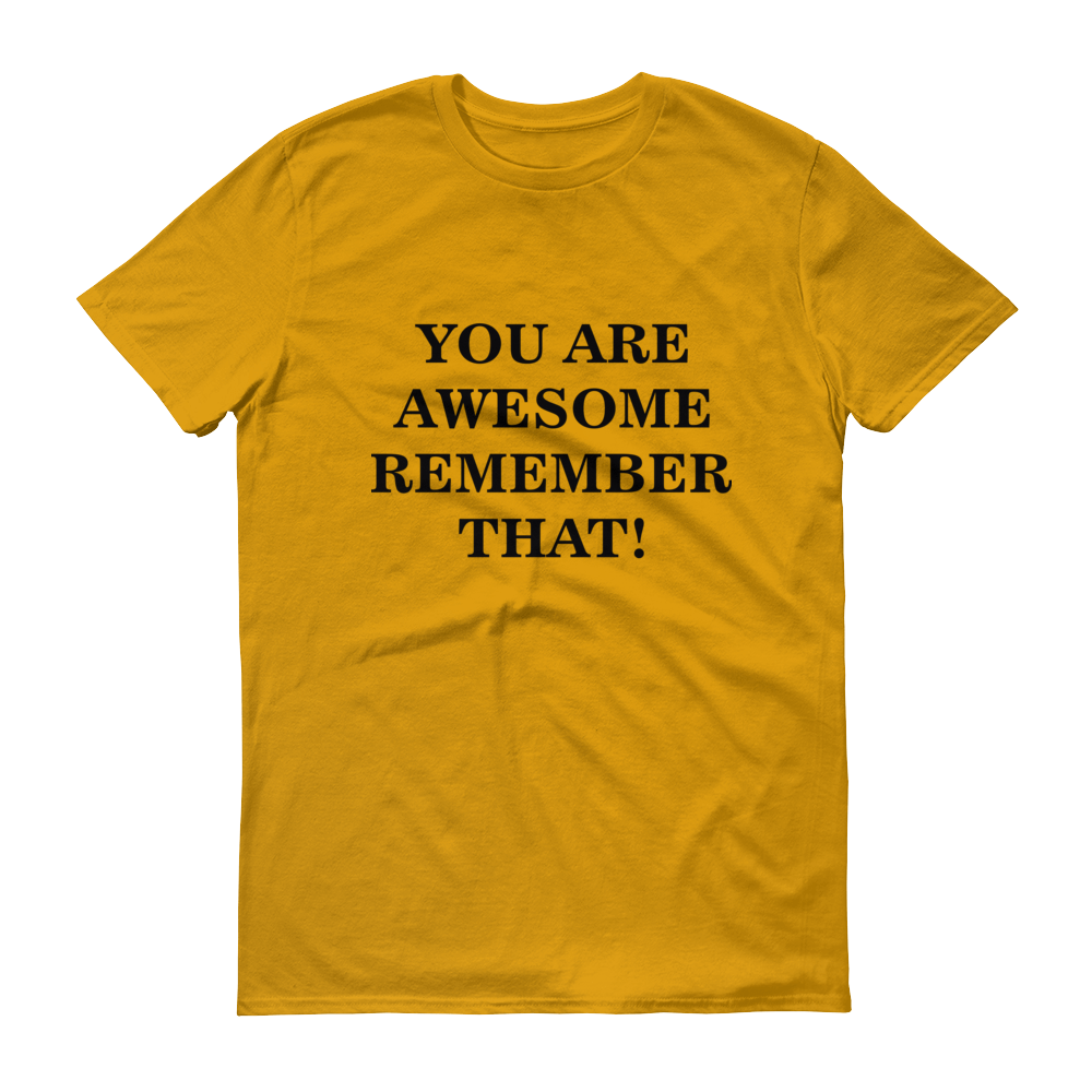 YOU ARE AWESOME REMEMBER THAT!! Short sleeve t-shirt