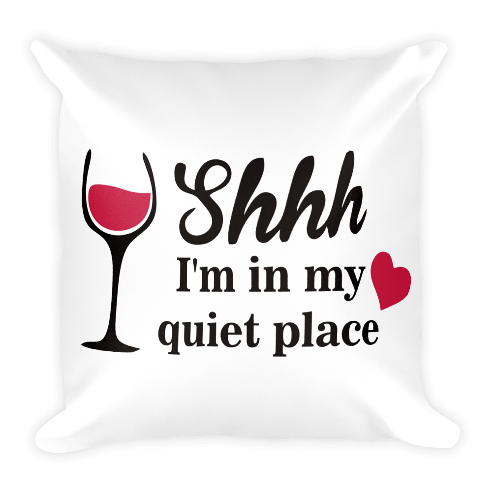 SHHH I'M IN MY QUIET PLACE. Square Pillow case
