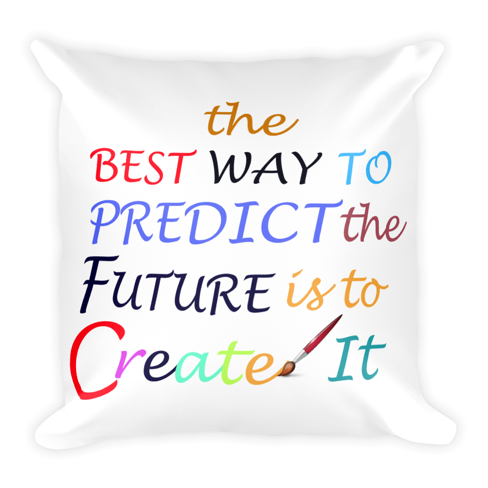 The Best Way To Predict Future Is To Create It Square Pillow case