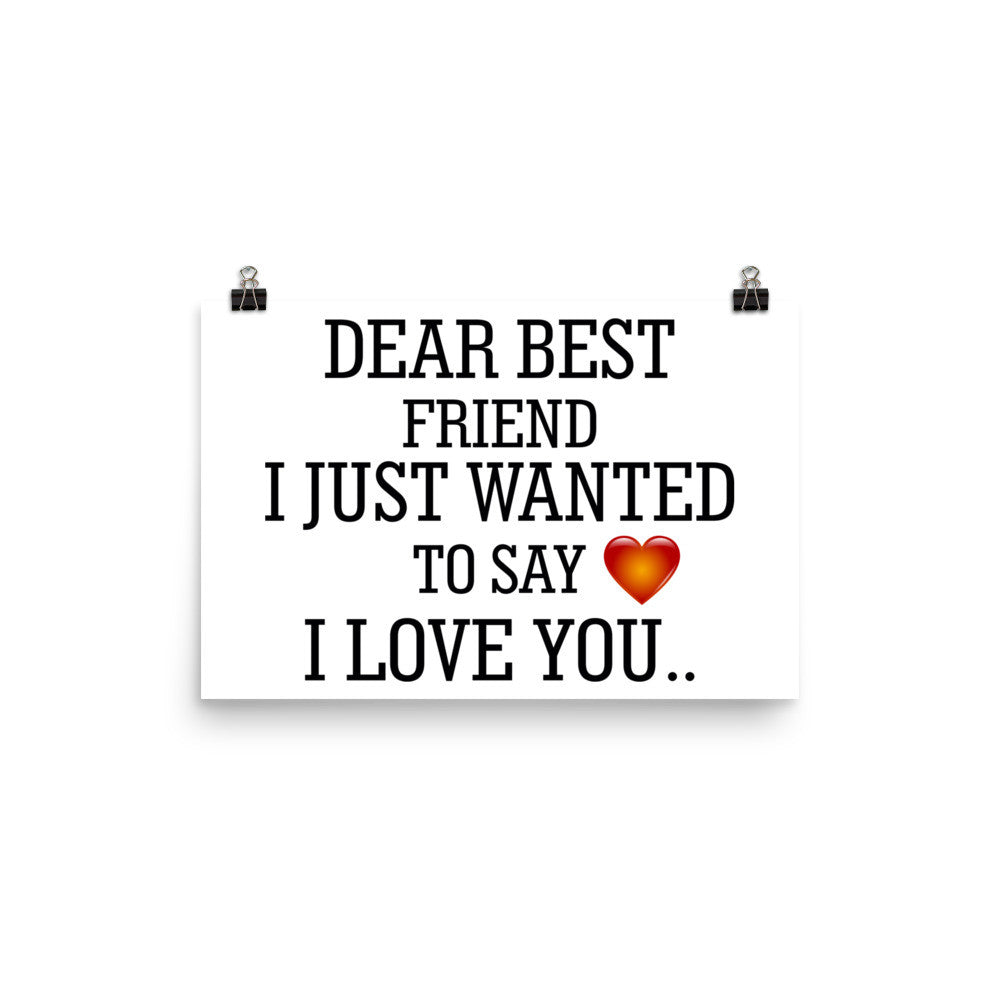 DEAR BEST FRIEND I JUST WANTED TO SAY I LOVE YOU...paper poster