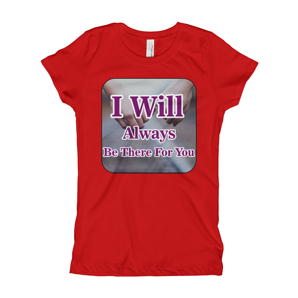 I Will Always Be There For You Girl's The Princess Tee with Tear Away Label