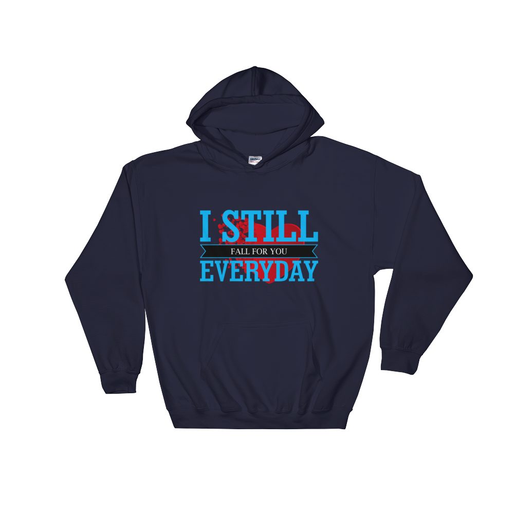I STILL FALL FOR YOU EVERYDAY Hooded Sweatshirt