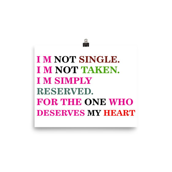 I  M NOT SINGLE. I M NOT TAKEN IM SIMPLY RESERVED. FOR THE ONE WHO DESERVES MY HEART Poster