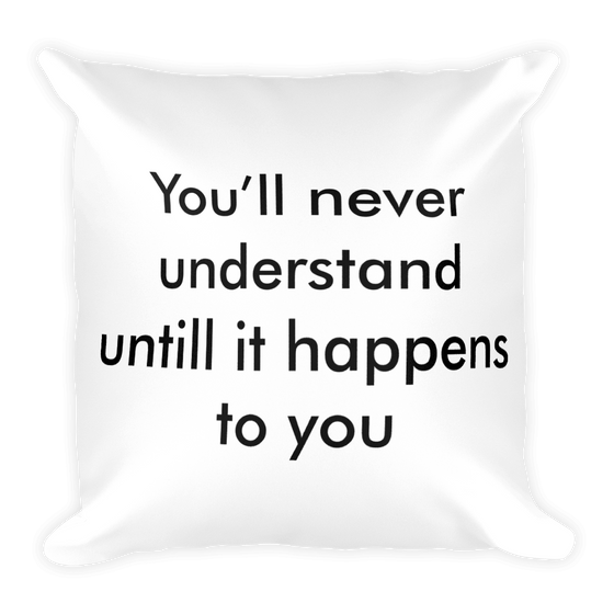 You Will Never Understand Until It Happens To You Square Pillow case