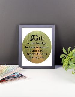 faith is the bridge between where i am and god is taking me framed poster