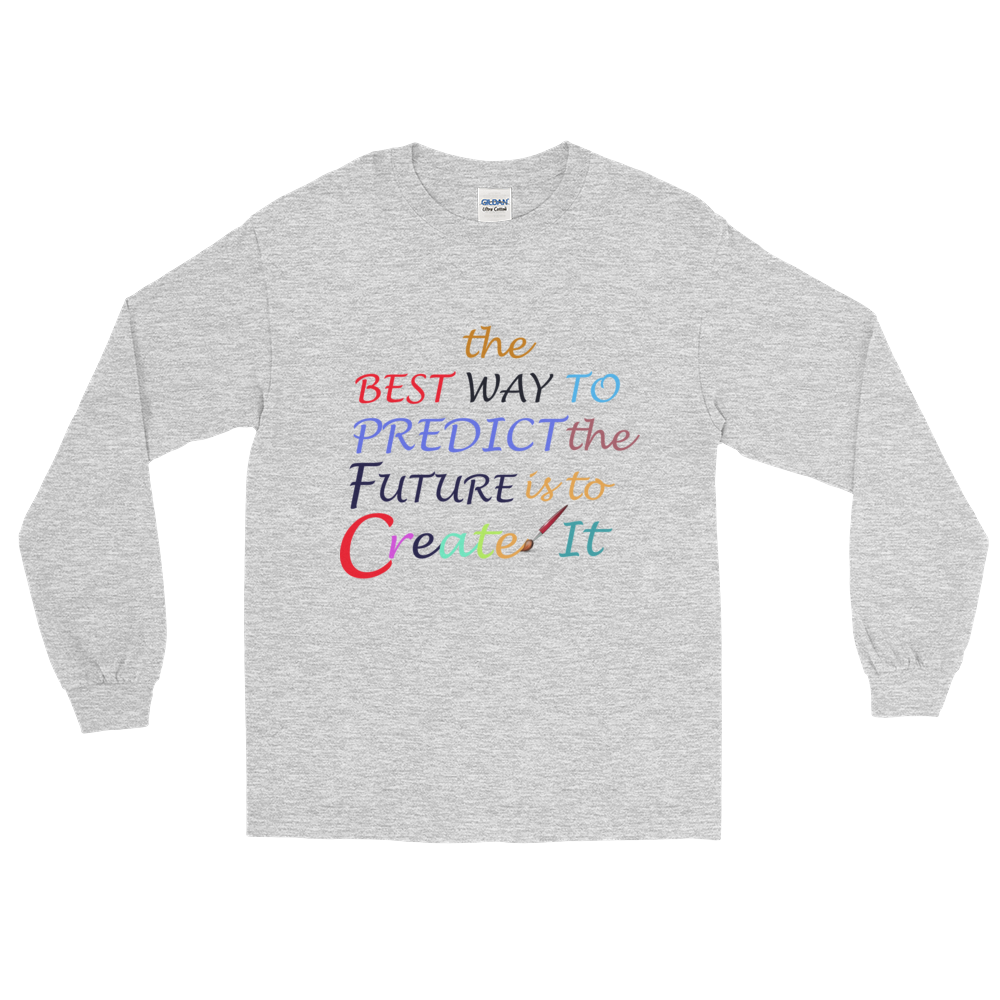 The Best Way To Predict Future Is To Create It Long Sleeve T-Shirt