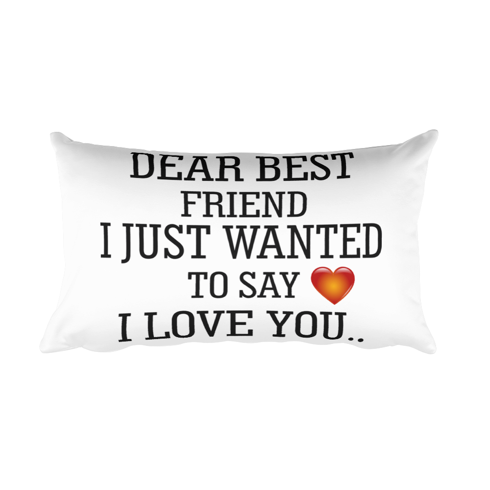 DEAR BEST FRIEND I JUST WANTED TO SAY I LOVE YOU... Rectangular Pillow case