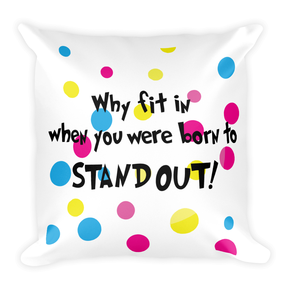 Why Fit In When You Were Born To Standout!  Square Pillow