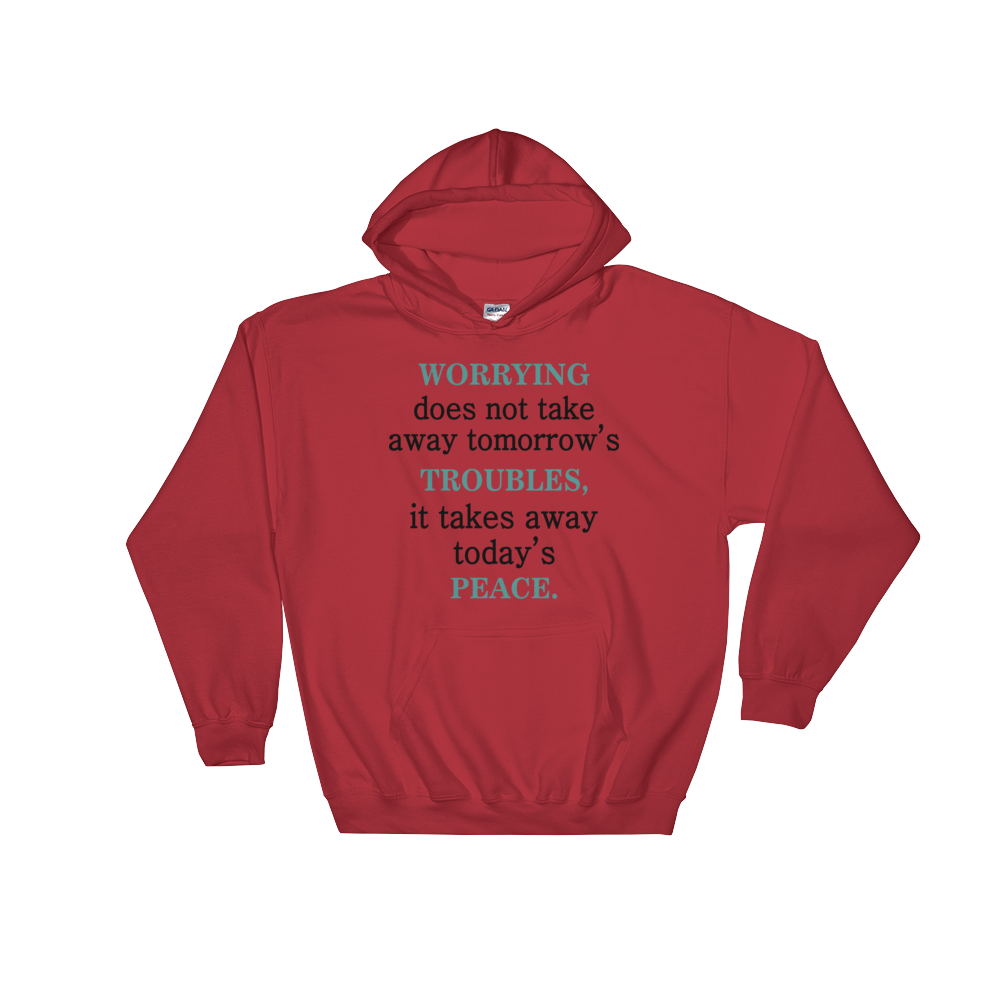 Worrying Doesn't Take Away Tomorrow's Troubles It Takes Away Today Peace Hooded Sweatshirt
