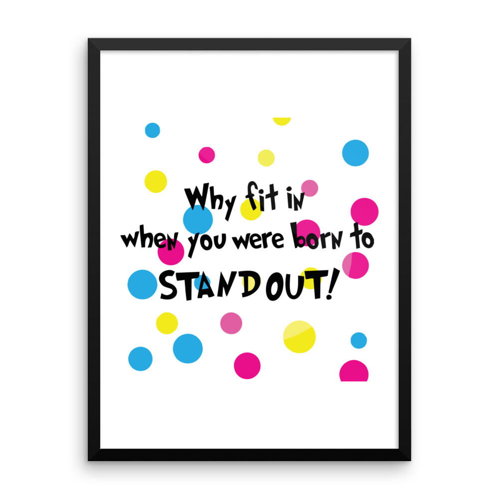 Why Fit In When You Were Born To Standout!  Framed poster