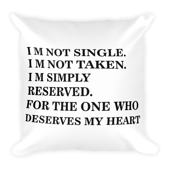 I  M NOT SINGLE. I M NOT TAKEN IM SIMPLY RESERVED. FOR THE ONE WHO DESERVES MY HEART Square Pillow case