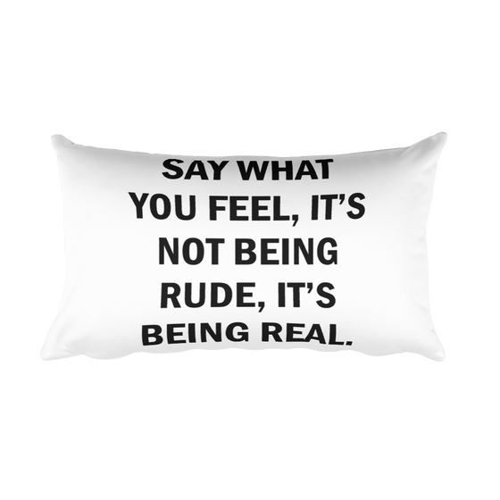 SAY WHAT YOU FEEL IT'S NOT BEING RUDE, IT'S BEING REAL. Rectangular Pillow case