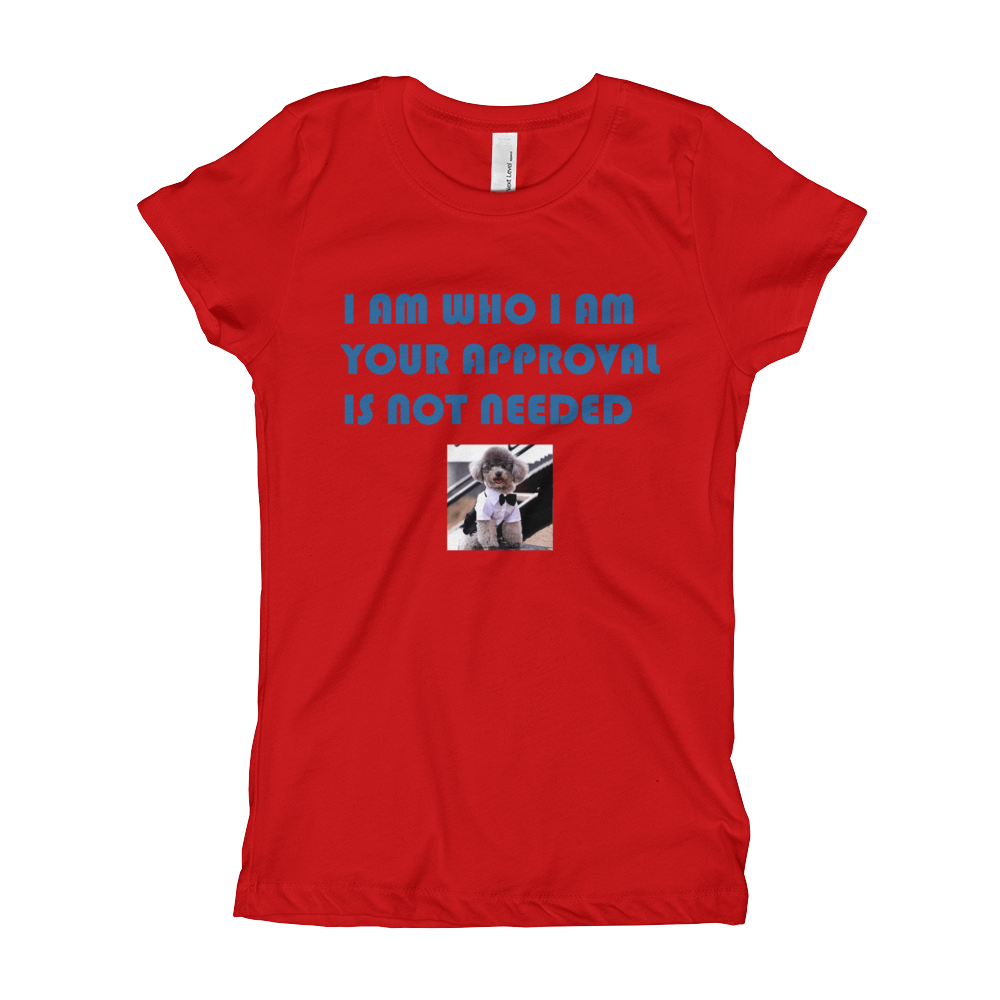 I AM WHO I AM YOU YOUR APPROVAL IS NOT NEEDED Girl's The Princess Tee with Tear Away Label